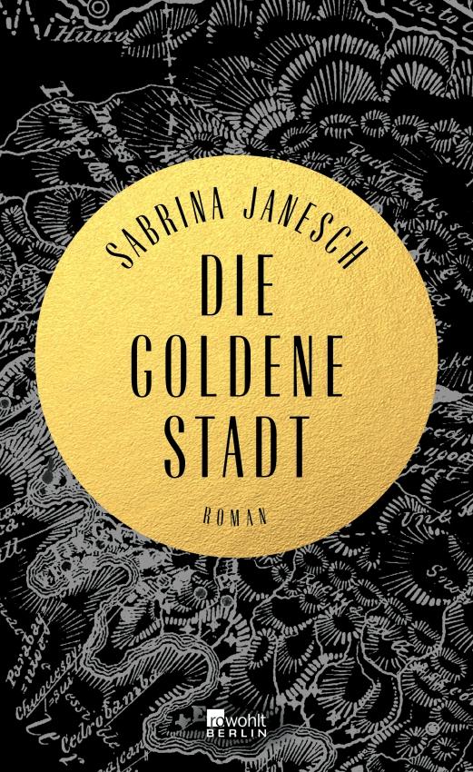 Sabrina Janesch, Die goldene Stadt | Foto: Verlagswebseite #roman #schatzsuche